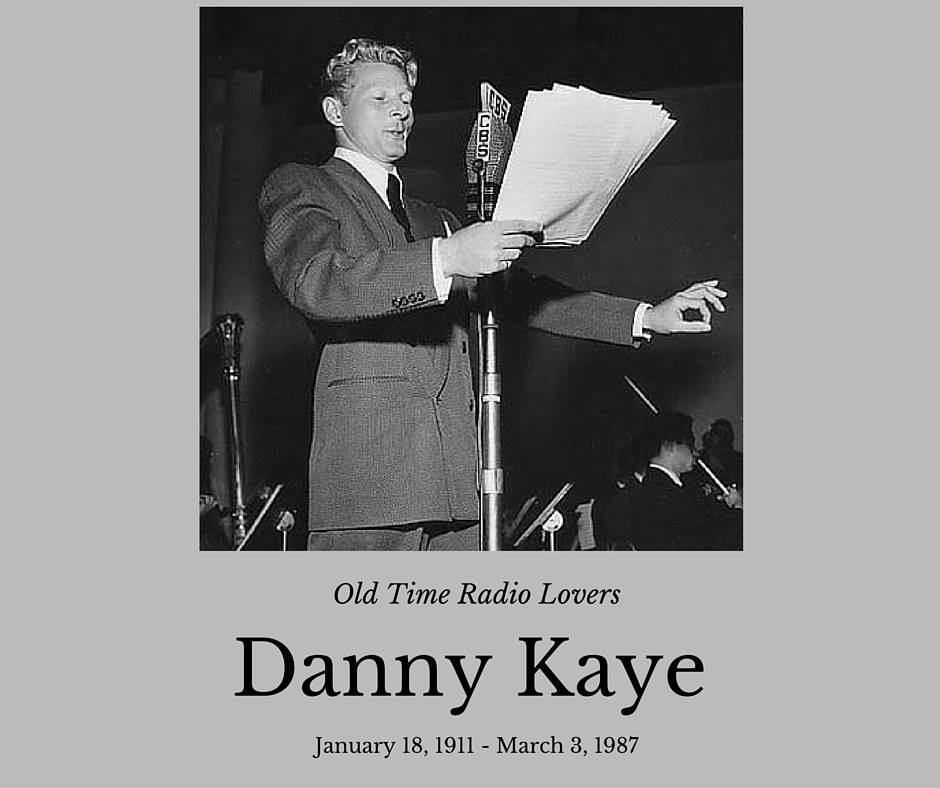 Remembering Danny Kaye, 29 years after his passing.   According to Wikipedia, Danny hosted a radio show from 1945-1946 on CBS
