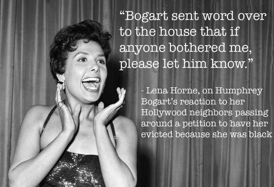 The legendary Lena Horne passed away on this day in 2010. We've always cherished her quote about Humphrey Bogart doing the right thing and standing up for her.