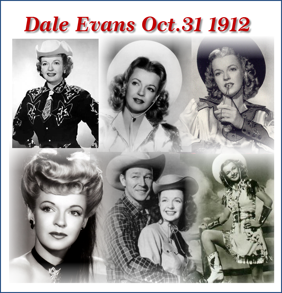 Dale Evans was an American writer, film star and singer-songwriter. She was the wife of singing cowboy Roy Rogers.