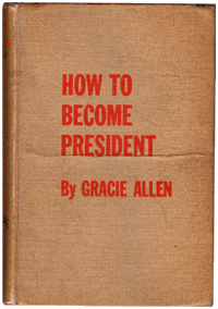 Here's the cover of our own First Edition of Gracie Allen's first book, 'How to Become President' from 1940