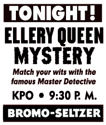 Bromo-Seltzer sponsored the first NBC run of The Adventures of Ellery Queen