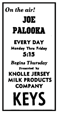 The 15-minute Joe Palooka series continued to air well into 1946 as demonstrated by this spot ad announcing yet another run premiering on August 1st 1946