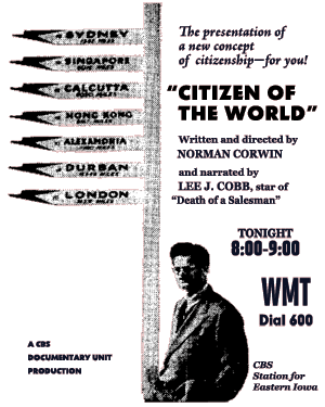 The CBS Documentary Unit's Citizen of the World--written and directed by Norman Corwin--began airing on the evening of July 9th 1949 and for several days after in high-demand rebroadcasts for those who'd missed it.