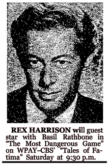 Rex Harrison was the featured guest star of 'The Most Dangerous Game' during the Tales of Fatima episode of September 24th 1949.