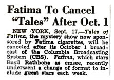 The Billboard of September 24th 1949 announces L&M's intent to cancel Tales of Fatima after its intially contracted 39 installments.