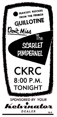 Kelvinator sponsored the 1953 run of The Scarlet Pimpernel over CKRC in Canada