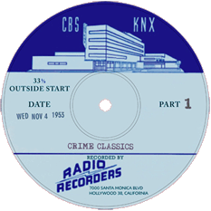 CBS-KNX Crime Classics Transcription label recorded by Radio Recorders of Hollywood.