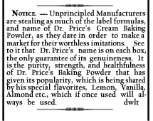 The Price family fortune was initially based on Dr. Price's Cream Baking Powder, an innovative baking powder formula containing cream of tartar. The popularity of the brand compelled Dr. Price to post this notice in the Alton Telegraph of November 15 1872